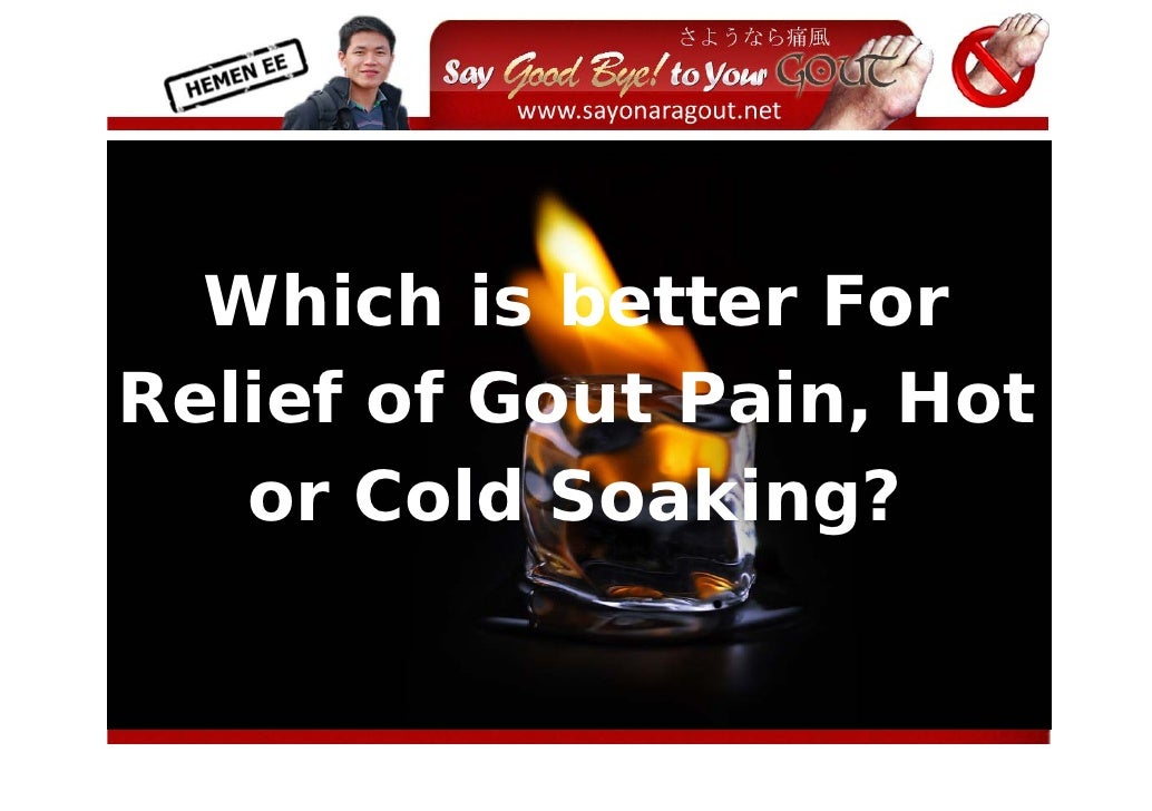 Which is better For Relief of Gout Pain, Hot    or Cold Soaking?                       ...