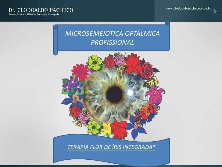 MICROSEMEIOTICA OFTÁLMICA      PROFISSIONALTERAPIA FLOR DE ÍRIS INTEGRADA®