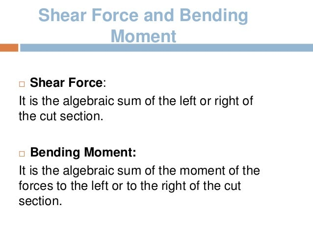 conclusion for shear force and bending Objective : to determine the shear force and bending moment when concentrated load, symmetrical load and non symmetrical load are applied introduction the shear force (f) in a beam at any section, x, is the force transverse to the beam tending cause it to shear across the section.