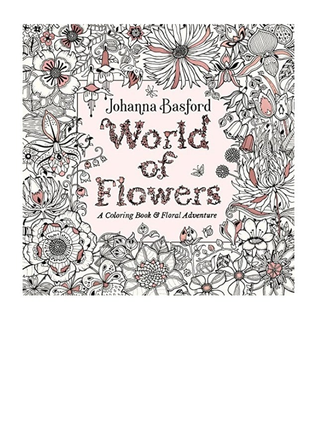 World Of Flowers Pdf Johanna Basford A Coloring Book And Floral Adv