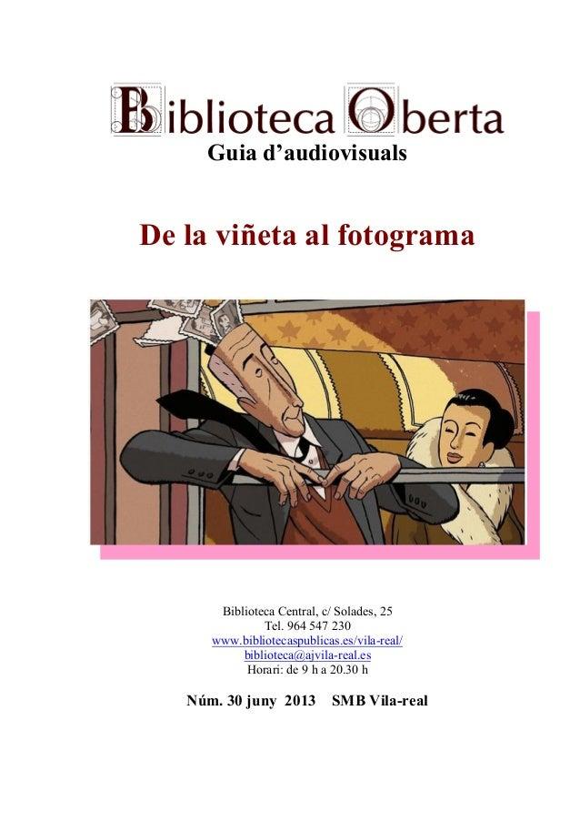 Guia d'audiovisuals De la viñeta al fotograma Biblioteca Central, c/ Solades, 25 Tel. 964 547 230 www.bibliotecaspublicas....