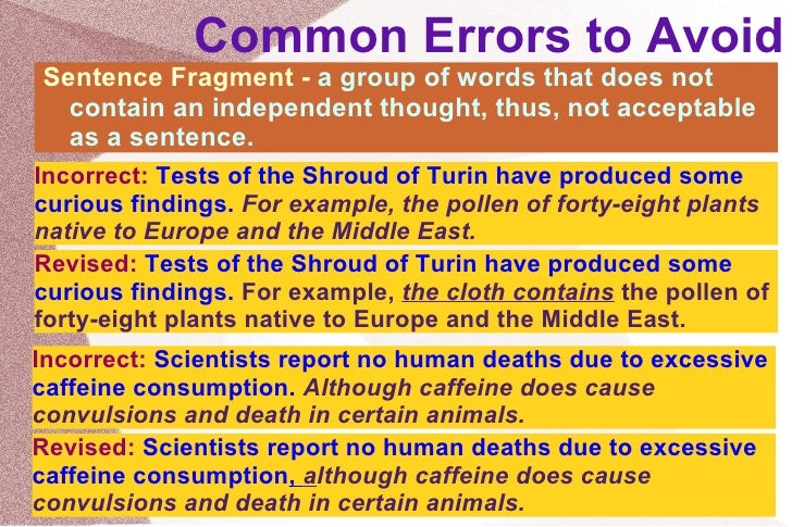 Common Errors to Avoid <ul><li>Sentence Fragment -  a group of words that does not contain an independent thought, thus, n...