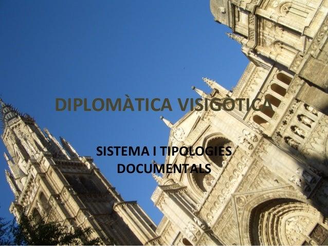 DIPLOMÀTICA VISIGÒTICA SISTEMA I TIPOLOGIES DOCUMENTALS