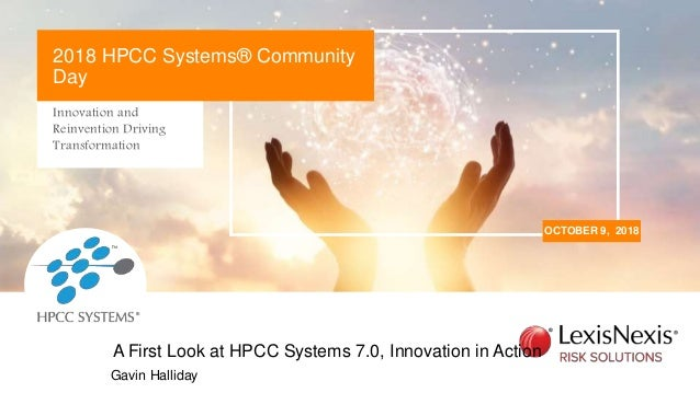 Innovation and Reinvention Driving Transformation OCTOBER 9, 2018 2018 HPCC Systems® Community Day Gavin Halliday A First ...