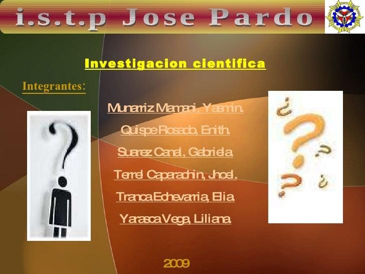 Investigacion cientifica Integrantes: Munarriz Mamani, Yasmin. Quispe Rosado, Enith. Suarez Canal, Gabriela. Terrel Capara...