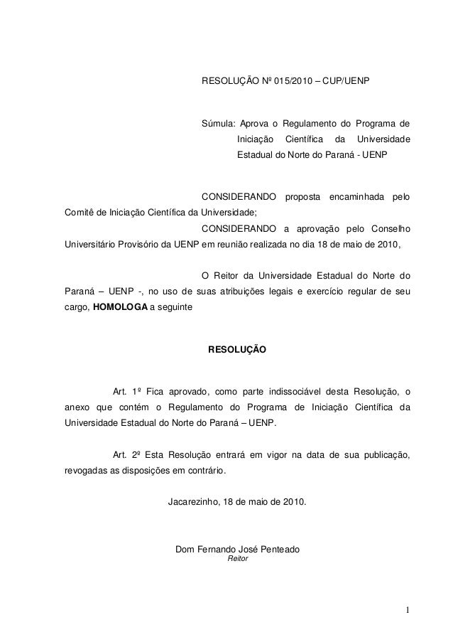 1 RESOLUÇÃO Nº 015/2010 – CUP/UENP Súmula: Aprova o Regulamento do Programa de Iniciação Científica da Universidade Estadu...