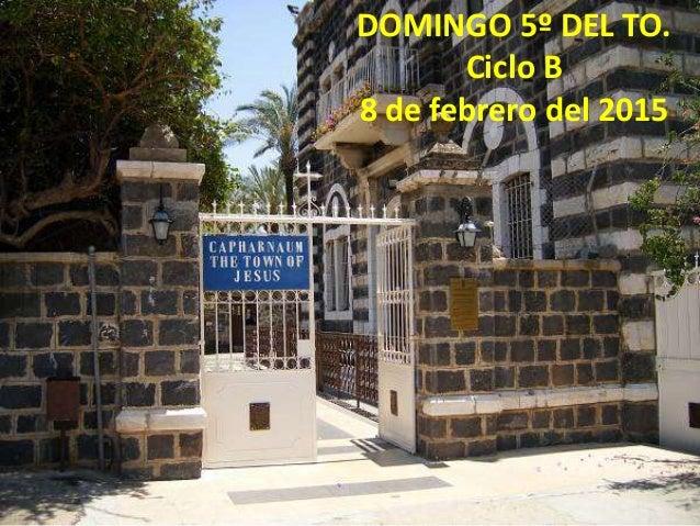 DOMINGO 5º DEL TO. Ciclo B 8 de febrero del 2015