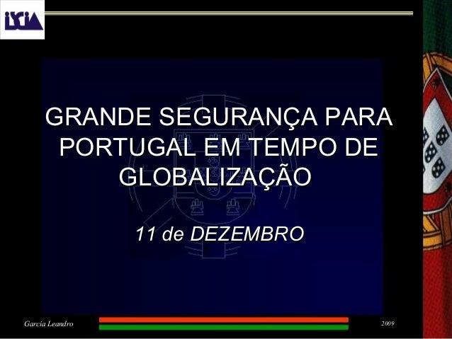2009Garcia Leandro GRANDE SEGURANÇA PARAGRANDE SEGURANÇA PARA PORTUGAL EM TEMPO DEPORTUGAL EM TEMPO DE GLOBALIZAÇÃOGLOBALI...