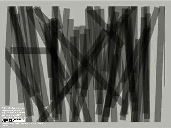 Taller de Arquitectura Exteme Migrations Migraciones Extremas  Septiembre  2009 Escuela de Arquitectura Facultad de Arte, ...