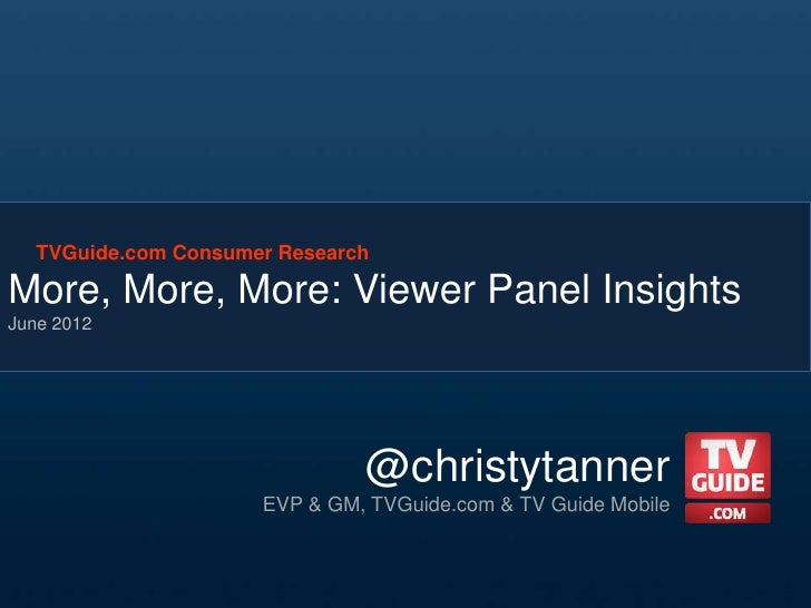 TVGuide.com Consumer ResearchMore, More, More: Viewer Panel InsightsJune 2012                               @christytanner...