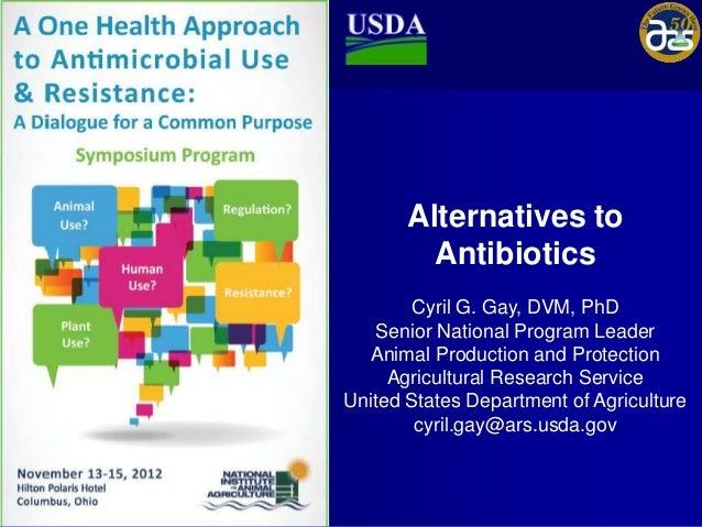 Alternatives to         Antibiotics       Cyril G. Gay, DVM, PhD   Senior National Program Leader  Animal Production and P...