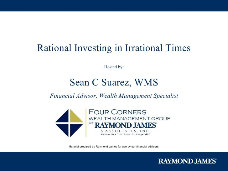 Material prepared by Raymond James for use by our financial advisors. Rational Investing in Irrational Times Hosted by: Se...