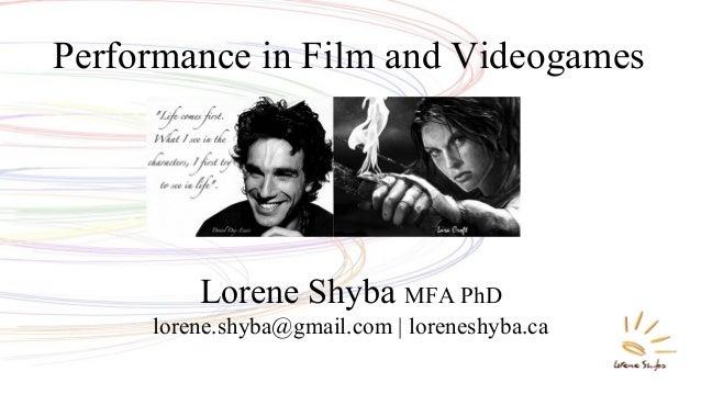 Performance in Film and Videogames Lorene Shyba MFA PhD lorene.shyba@gmail.com | loreneshyba.ca