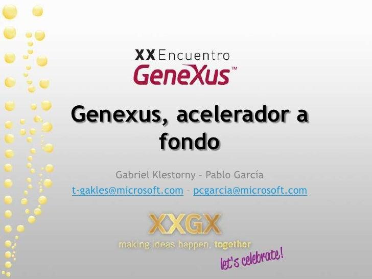 Genexus, acelerador a fondo<br />Gabriel Klestorny – Pablo García<br />t-gakles@microsoft.com – pcgarcia@microsoft.com<br />