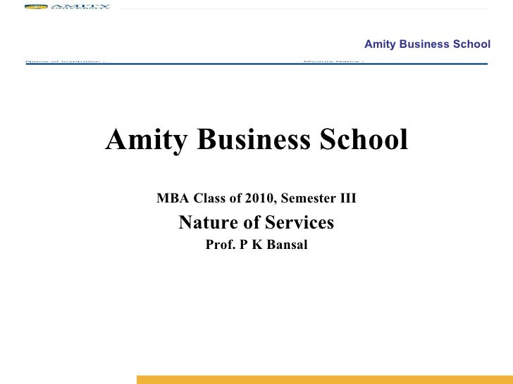 Amity Business School MBA Class of 2010, Semester III Nature of Services Prof. P K Bansal