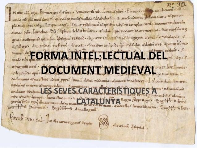 FORMA INTEL·LECTUAL DEL DOCUMENT MEDIEVAL LES SEVES CARACTERÍSTIQUES A CATALUNYA