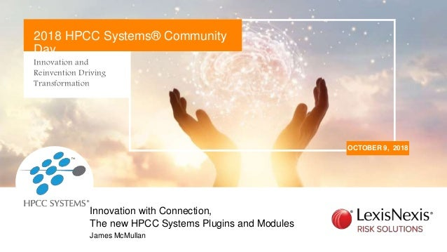 Innovation and Reinvention Driving Transformation OCTOBER 9, 2018 2018 HPCC Systems® Community Day James McMullan Innovati...