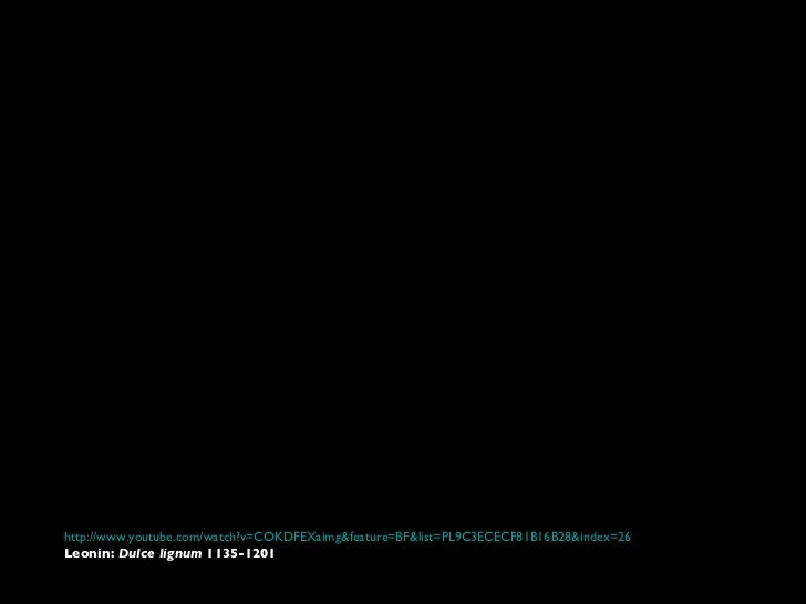 http://www.youtube.com/watch?v=COKDFEXaimg&feature=BF&list=PL9C3ECECF81B16B28&index=26 Leonin:  Dulce lignum  1135-1201