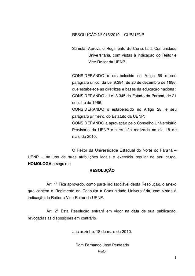 1 RESOLUÇÃO Nº 016/2010 – CUP/UENP Súmula: Aprova o Regimento de Consulta à Comunidade Universitária, com vistas à indicaç...