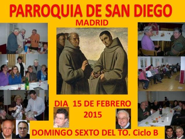 DOMINGO SEXTO DEL TO. Ciclo B DIA 15 DE FEBRERO 2015 MADRID