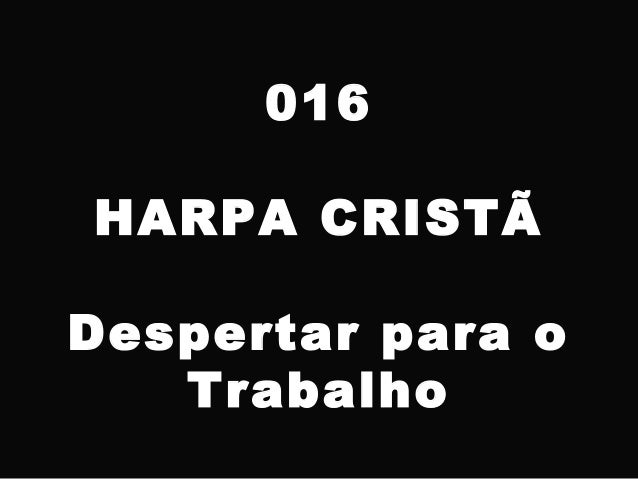 016 HARPA CRISTÃ Despertar para o Trabalho