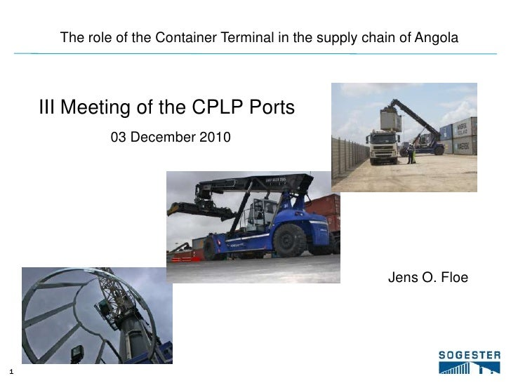 The role of the Container Terminal in the supply chain of Angola<br />III Meeting of the CPLP Ports<br />03 December 2010<...