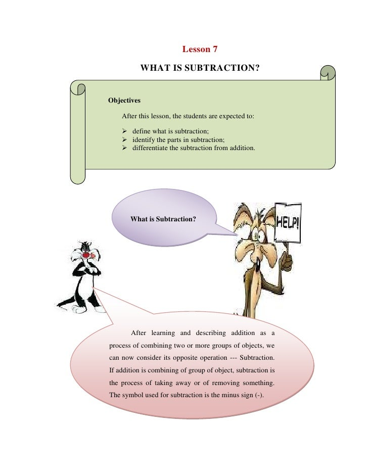 Lesson 7<br />WHAT IS SUBTRACTION?<br />Objectives<br />After this lesson, the students are expected to:<br />define what ...
