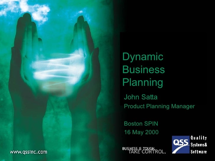 Dynamic Business Planning John Satta Product Planning Manager Boston SPIN 16 May 2000