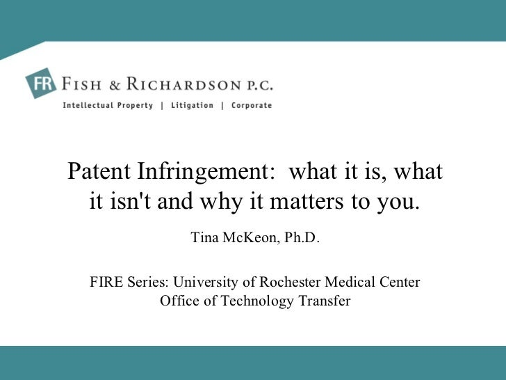 Tina McKeon, Ph.D. FIRE Series: University of Rochester Medical Center Office of Technology Transfer Patent Infringement: ...