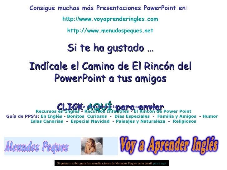 Consigue muchas más Presentaciones PowerPoint en:  http:// www.voyaprenderingles.com http:// www.menudospeques.net Si te h...