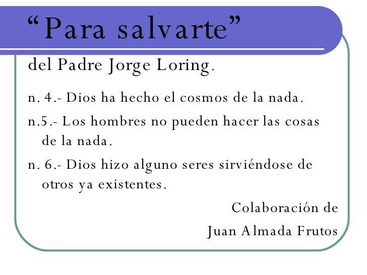"<ul><li>"" Para salvarte""   </li></ul><ul><li>del Padre Jorge Loring . </li></ul><ul><li>n. 4.- Dios ha hecho el cosmos de ..."