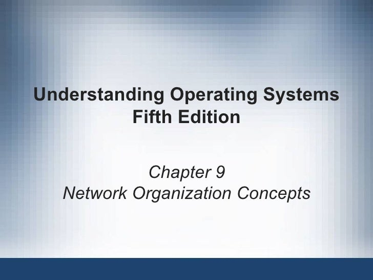 Understanding Operating Systems          Fifth Edition           Chapter 9  Network Organization Concepts