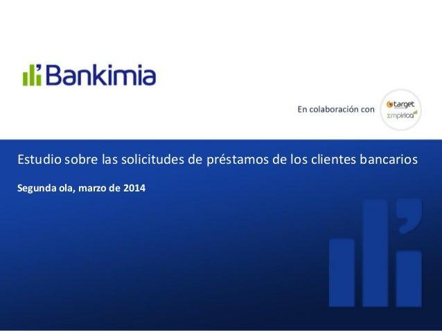¿Cómo valoran los clientes las comisiones que les cobran sus bancos? Diciembre 2013Estudio sobre las solicitudes de présta...