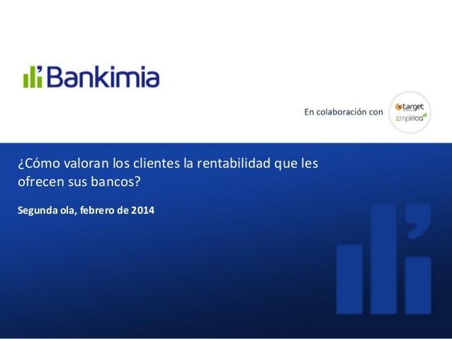 ¿Cómo valoran los clientes las comisiones que les cobran sus bancos? Diciembre 2013¿Cómo valoran los clientes la rentabili...