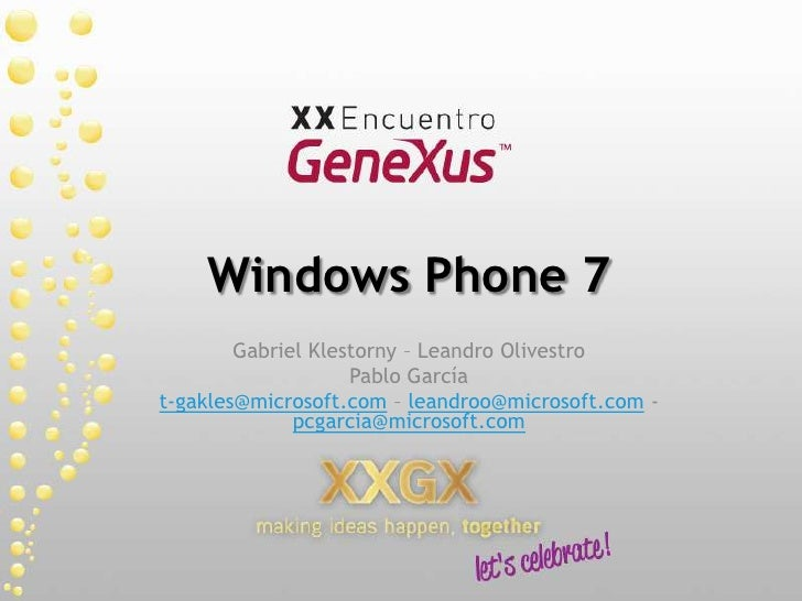 Windows Phone 7<br />Gabriel Klestorny – Leandro Olivestro<br />Pablo García<br />t-gakles@microsoft.com – leandroo@micros...