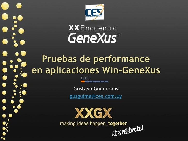Pruebas de performance en aplicaciones Win-GeneXus          Gustavo Guimerans         gusguime@ces.com.uy