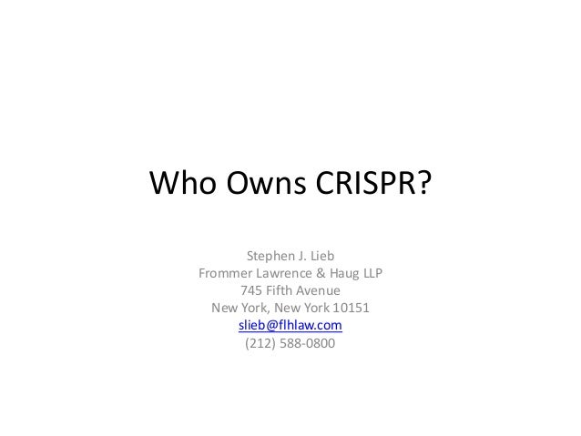 Who Owns CRISPR? Stephen J. Lieb Frommer Lawrence & Haug LLP 745 Fifth Avenue New York, New York 10151 slieb@flhlaw.com (2...
