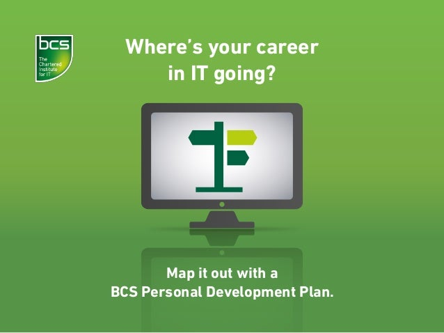 Where's your career in IT going? Map it out with a BCS Personal Development Plan.