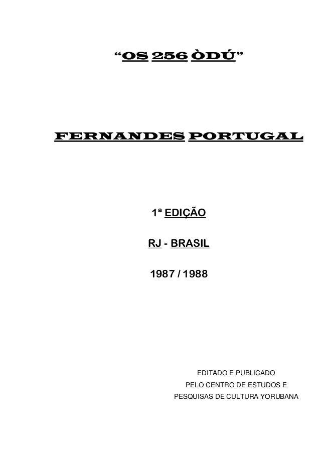 """""""OS 256 ÒDÚ"""" FERNANDES PORTUGAL 1ª EDIÇÃO RJ - BRASIL 1987 / 1988 EDITADO E PUBLICADO PELO CENTRO DE ESTUDOS E PESQUISAS D..."""