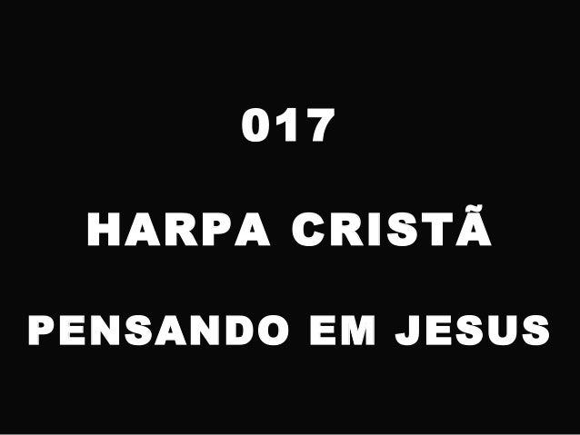 017 HARPA CRISTÃ PENSANDO EM JESUS