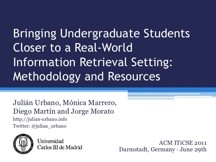 Bringing Undergraduate StudentsCloser to a Real-WorldInformation Retrieval Setting:Methodology and ResourcesJulián Urbano,...