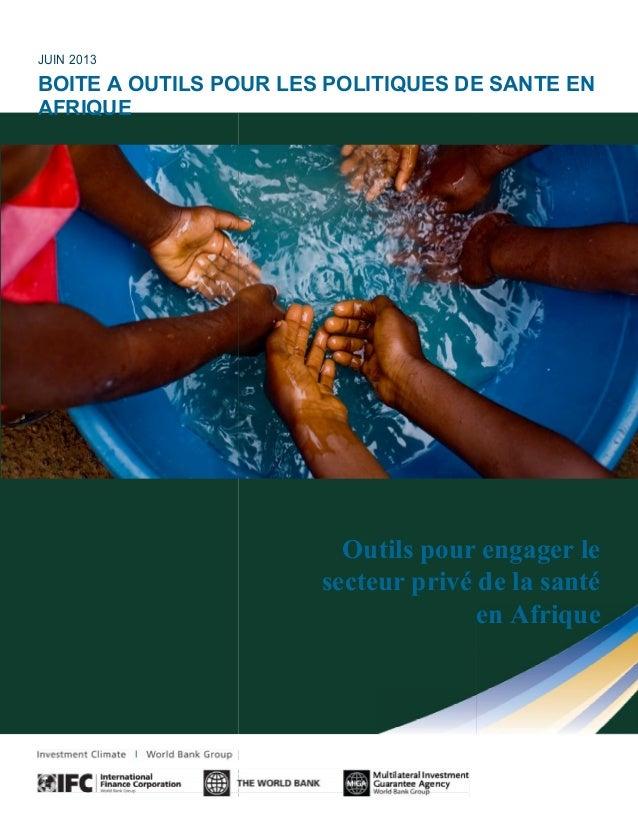JUIN 2013 BOITE A OUTILS POUR LES POLITIQUES DE SANTE EN AFRIQUE Outils pour engager le secteur privé de la santé en Afriq...