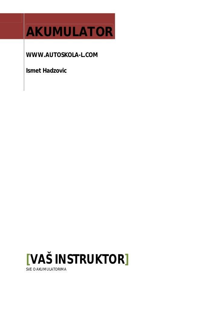 AKUMULATORWWW.AUTOSKOLA-L.COMIsmet Hadzovic[VAŠ INSTRUKTOR]SVE O AKUMULATORIMA