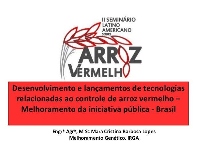 Desenvolvimento e lançamentos de tecnologias  relacionadas ao controle de arroz vermelho –  Melhoramento da iniciativa púb...
