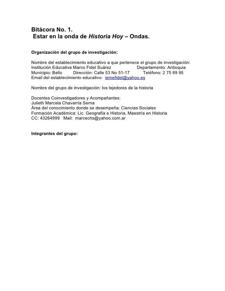 Bitácora No. 1. Estar en la onda de Historia Hoy – Ondas.  Organización del grupo de investigación:  Nombre del establecim...