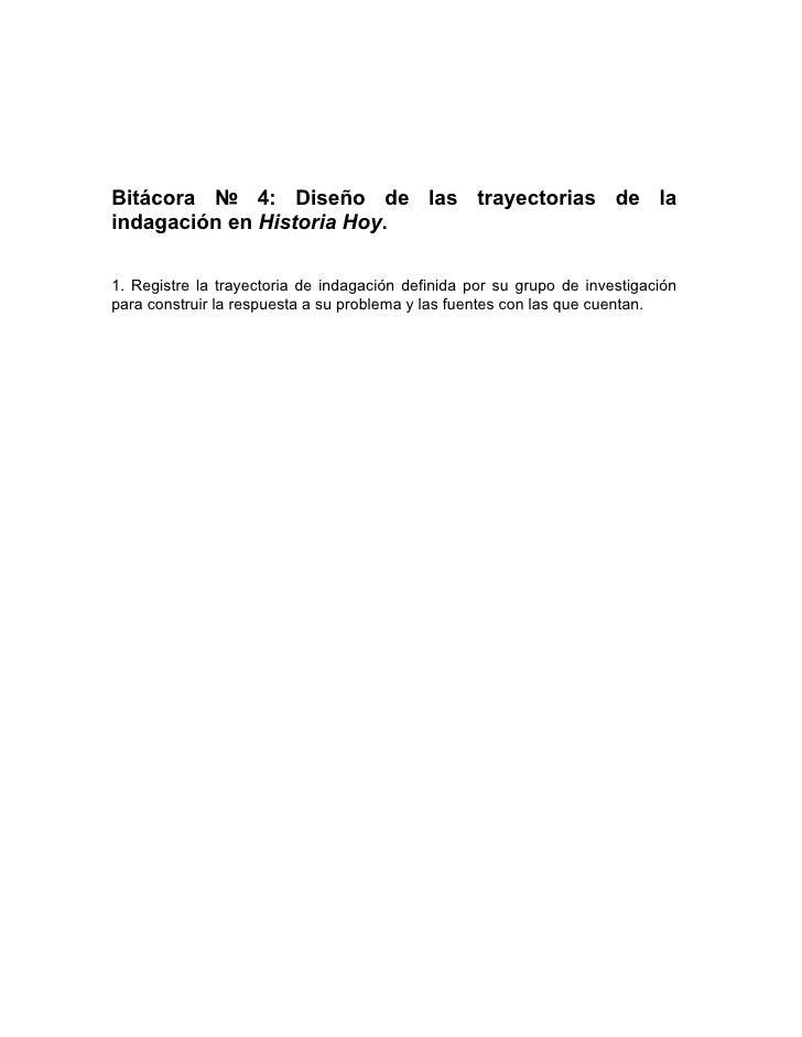 Bitácora № 4: Diseño de las trayectorias de la indagación en Historia Hoy.  1. Registre la trayectoria de indagación defin...