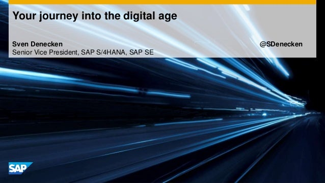 Sven Denecken @SDenecken Senior Vice President, SAP S/4HANA, SAP SE Your journey into the digital age