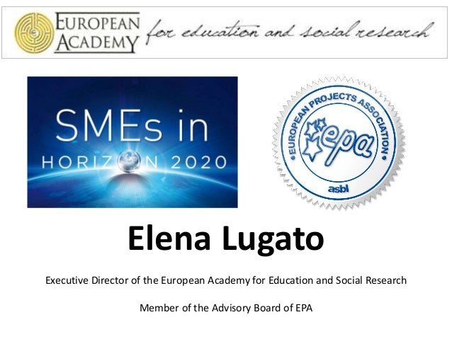Elena Lugato Executive Director of the European Academy for Education and Social Research Member of the Advisory Board of ...