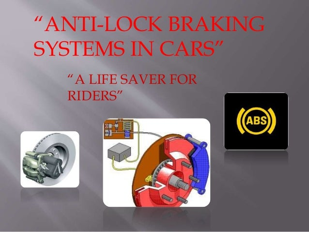 """""""ANTI-LOCK BRAKING  SYSTEMS IN CARS""""  """"A LIFE SAVER FOR  RIDERS"""""""