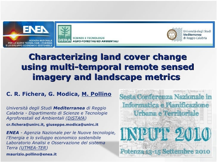 Characterizing land cover change using multi-temporal remote sensed imagery and landscape metrics  C. R. Fichera, G. Modic...